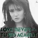 LOVE NEVER TURNS AGAINST/MARI HAMADA