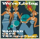 We're Living/BAGDAD CAFE THE trench town