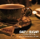 SALT & SUGAR - CONCERTS II - Songs from SALTISH NIGHT 1997~2008/SALT & SUGAR