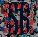 DANCIN'  to  SOLID BRASS/ソリッドブラス