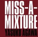 MISS-A-MIXTURE/YASUKO AGAWA