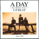 A DAY ~BEST MELODIES SERIES 1~/UP-BEAT
