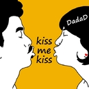 kiss me kiss/DadaD