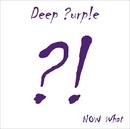 ナウ・ホワット?!/Deep Purple