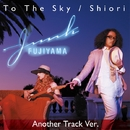 To The Sky / 栞 Another Track Ver./ジャンク フジヤマ
