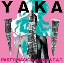 PARTY MAGIC feat. Mye & T.A.T./YAKA