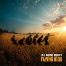 LIFE WORKS JOURNEY/FLYING KIDS