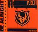 BE ALRIGHT/F.O.H