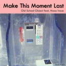 <SOMA produce>Make this moment last/Old School Object  Feat Masa Inoue