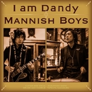 I am Dandy/MANNISH BOYS
