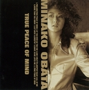 TRUE  PEACE  OF  MIND/MINAKO  OBATA