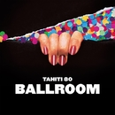 ボールルーム/TAHITI 80