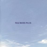 「MACROSS PLUS」ORIGINAL SOUNDTRACK PLUS