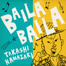 BAILA BAILA/浜崎 貴司