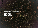 IDOL/SPECIAL OTHERS