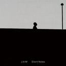 Silent Notes/J.A.M