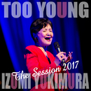 TOO YOUNG -The Session 2017/雪村 いづみ