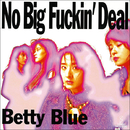No Big Fuckin' Deal/Betty Blue
