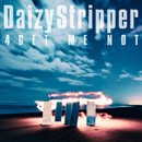 4GET ME NOT/DaizyStripper