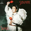 SUBLIMINAL/YASUAKI SHIMIZU