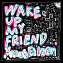 Wake up My friend/Xmas Eileen