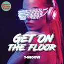 GET ON THE FLOOR/T-GROOVE