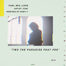 TWO the PARADISE feat. PES -BABY-T REMIX-/FUKI