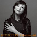 MY GRATITUDE -感謝-  [+6]/岩崎 宏美(益田 宏美)