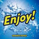 Enjoy!/ORANGE RANGE