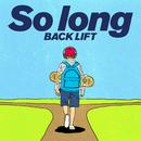 So long/BACK LIFT