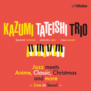 Jazz meets Anime, Classic, Christmas and More -Live in Seoul-/Kazumi Tateishi Trio