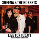 LIVE FOR TODAY!-SHEENA LAST RECORDING & UNISSUED TRACKS-/シーナ & ロケッツ