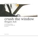 crush the window/Dragon Ash