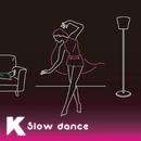 Slow dance/K