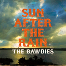 SUN AFTER THE RAIN/THE BAWDIES