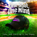 One Shot, One Mind/Fear, and Loathing in Las Vegas