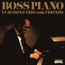 BOSS PIANO/Yuji Ohno Trio with Friends