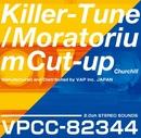 Killer-Tune / モラトリアム・カットアップ/Churchill