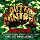 OUTTA CONTROL feat. APOLLO, BIG BEAR, HI-KING TAKASE, HISATOMI, KIRA, NATURAL WEAPON, RAM HEAD, RAY/RISKY DICE