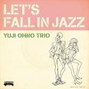 LET'S FALL IN JAZZ/Yuji Ohno Trio