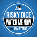 WATCH ME NOW feat. ARM STRONG/RISKY DICE
