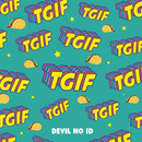 TGIF/DEVIL NO ID