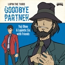 LUPIN THE THIRD ~GOODBYE PARTNER~/Yuji Ohno & Lupintic Six