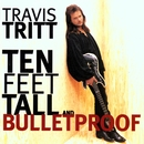 Ten Feet Tall And Bulletproof/Travis Tritt