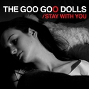 Stay With You/The Goo Goo Dolls