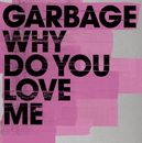 Why Do You Love Me/Garbage