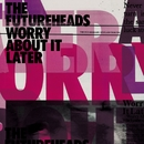 Worry About It Later/The Futureheads
