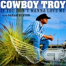 If You Don't Wanna Love Me/Cowboy Troy