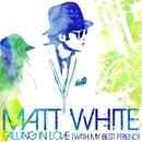 Falling In Love (With My Best Friend)/Matt White