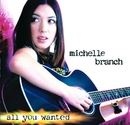All You Wanted/Michelle Branch